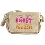 I'm Not Short I'm Just Fun Size Messenger Bag