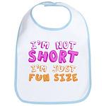 I'm Not Short I'm Just Fun Size Bib