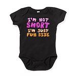 I'm Not Short I'm Just Fun Size Baby Bodysuit