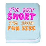 I'm Not Short I'm Just Fun Size baby blanket