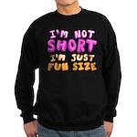 I'm Not Short I'm Just Fun Size Sweatshirt