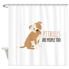 Pitbulls Are People Too Shower Curtain