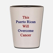 This Puerto Rican Will Overcome Cancer  Shot Glass