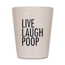 Live Laugh Poop Shot Glass