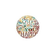 What Makes You Happy Mini Button