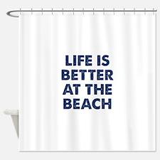 Life Is Better Beach Shower Curtain