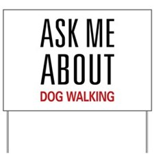 Ask Me About Dog Walking Yard Sign