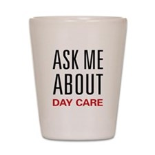 Ask Me About Day Care Shot Glass