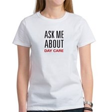Ask Me About Day Care Tee