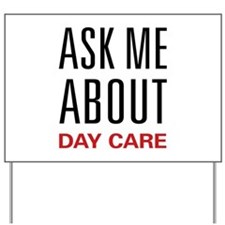 Ask Me About Day Care Yard Sign