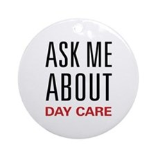 Ask Me About Day Care Ornament (Round)