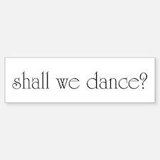 shall we dance? Bumper Bumper Bumper Sticker