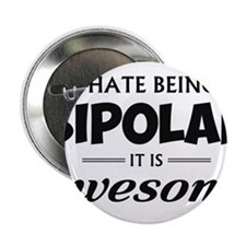 "I Hate Being Bipolar It Is Awesome 2.25"" Button"