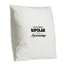 I Hate Being Bipolar It Is Awesome Burlap Throw Pi