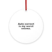Auto Correct Is My Worst Enema Ornament (Round)