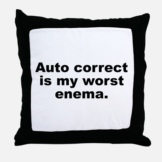 Auto Correct Is My Worst Enema Throw Pillow