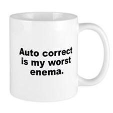 Auto Correct Is My Worst Enema Mug