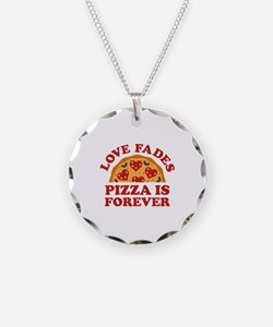 Love Fades Pizza Is Forever Necklace