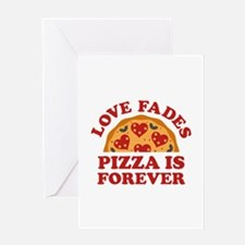 Love Fades Pizza Is Forever Greeting Card
