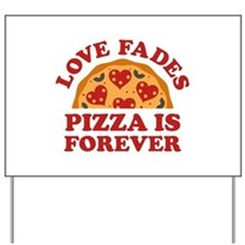 Love Fades Pizza Is Forever Yard Sign