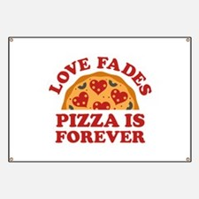 Love Fades Pizza Is Forever Banner