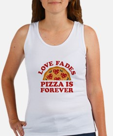 Love Fades Pizza Is Forever Women's Tank Top