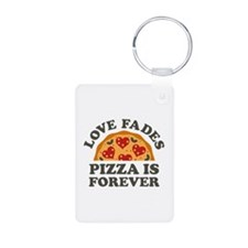 Love Fades Pizza Is Forever Aluminum Photo Keychai