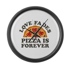 Love Fades Pizza Is Forever Large Wall Clock