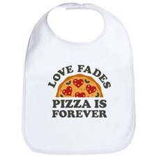 Love Fades Pizza Is Forever Bib
