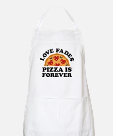 Love Fades Pizza Is Forever Apron