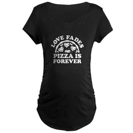 Love Fades Pizza Is Forever Maternity Dark T-Shirt