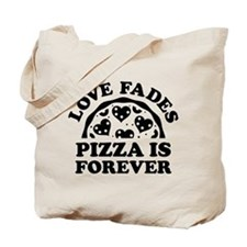 Love Fades Pizza Is Forever Tote Bag