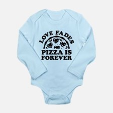 Love Fades Pizza Is Forever Long Sleeve Infant Bod