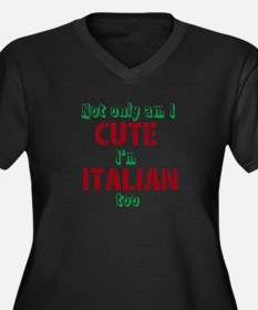 not only am I cute I'm Italian too Plus Size T-Shi