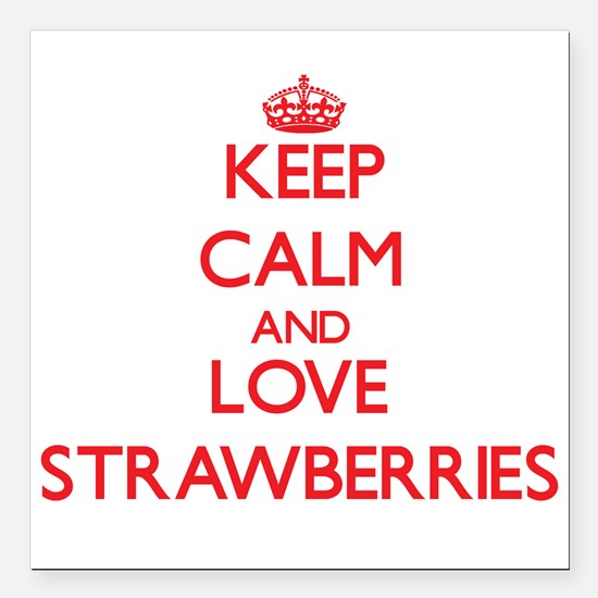 Keep calm and love Strawberries Square Car Magnet