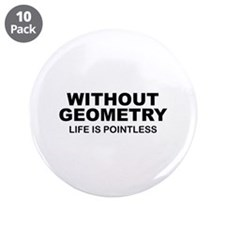 """Without Geometry Life Is Pointless 3.5"""" Button (10"""