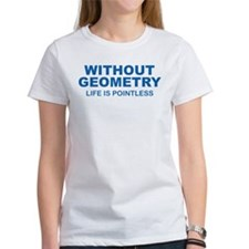 Without Geometry Life Is Pointless Tee