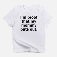 Im Proof That My Mommy Puts Out Infant T-Shirt