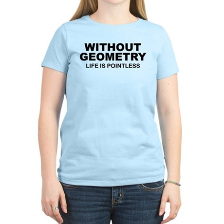 Without Geometry Life Is Pointless Women's Light T