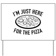 I'm Just Here For The Pizza Yard Sign