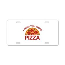 I Wish You Were Pizza Aluminum License Plate