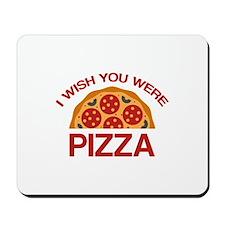 I Wish You Were Pizza Mousepad