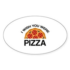 I Wish You Were Pizza Decal