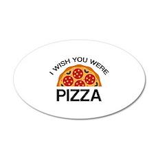 I Wish You Were Pizza 22x14 Oval Wall Peel