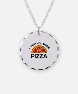 I Wish You Were Pizza Necklace