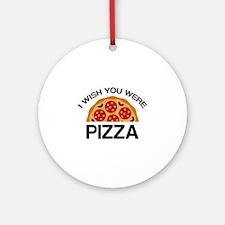 I Wish You Were Pizza Ornament (Round)