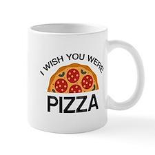 I Wish You Were Pizza Mug