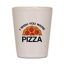 I Wish You Were Pizza Shot Glass