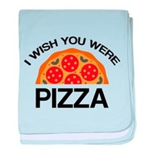I Wish You Were Pizza baby blanket