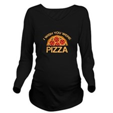 I Wish You Were Pizza Long Sleeve Maternity T-Shir